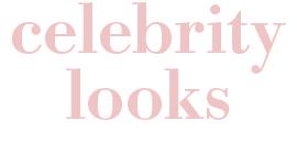 Celebrity Looks